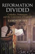 Reformation Divided ebook by Eamon Duffy