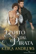 Rapito dal pirata ebook by Keira Andrews