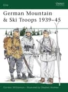 German Mountain & Ski Troops 1939–45 ebook by Gordon Williamson, Stephen Andrew