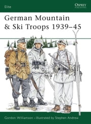 German Mountain & Ski Troops 1939?45 ebook by Gordon Williamson,Stephen Andrew