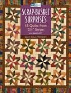 "Scrap-Basket Surprises - 18 Quilts from 2 1/2"" Strips ebook by Kim Brackett"