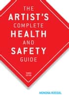 The Artist's Complete Health and Safety Guide ebook by Monona Rossol