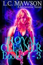 The Royal Cleaner: Books 1-3 - The Royal Cleaner ebook by L.C. Mawson