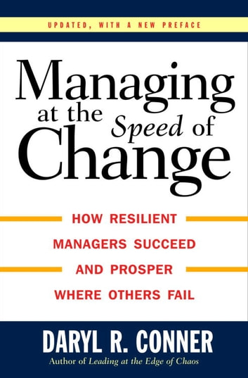 Managing at the Speed of Change - How Resilient Managers Succeed and Prosper Where Others Fail ebook by Daryl R. Conner
