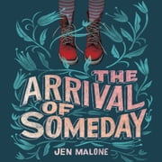 The Arrival of Someday audiobook by Jen Malone