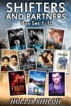 Shifters and Partners (Box Set 1-10) ebook by Hollis Shiloh