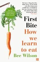 First Bite: How We Learn to Eat ebook by Bee Wilson