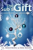 The Sub's Gift ebook by S.L. Armstrong, Erik Moore