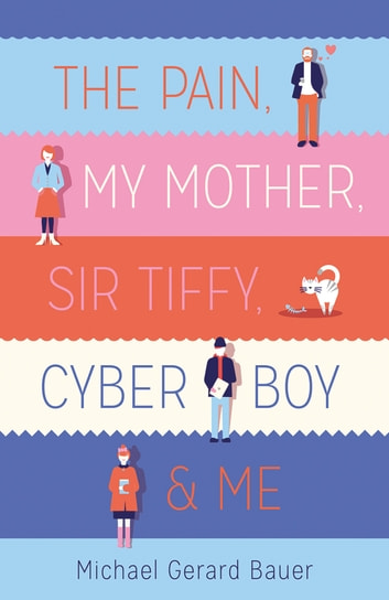 The Pain, My Mother, Sir Tiffy, Cyber Boy & Me ebook by Michael Gerard Bauer