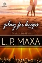 Play for Keeps eBook by L.P. Maxa