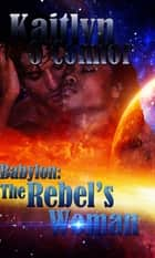 Babylon: Rebel's Woman, The ebook by Kaitlyn O'Connor
