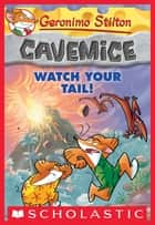 Geronimo Stilton Cavemice #2: Watch Your Tail! ebook by