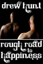 Rough Road to Happiness ebook by Drew Hunt