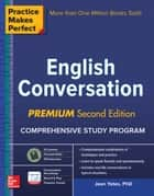 Practice Makes Perfect: English Conversation, Premium Second Edition ebook by Jean Yates