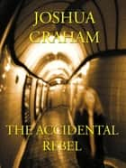 The Accidental Rebel Ebook di Joshua Graham