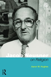 Jacob Neusner on Religion - The Example of Judaism ebook by Aaron W Hughes