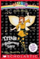Rainbow Magic Special Edition: Trixie the Halloween Fairy ebook by Daisy Meadows
