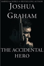 The Accidental Hero ebook by Joshua Graham