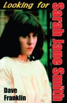 Looking For Sarah Jane Smith: A Riotous Black Comedy ebook by Dave Franklin