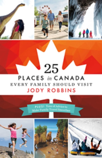 25 Places in Canada Every Family Should Visit ebook by Jody Robbins