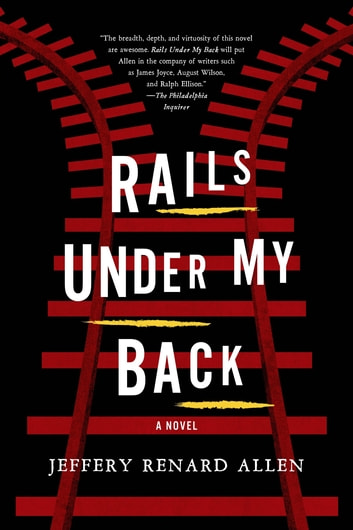 Rails Under My Back - A Novel ebook by Jeffery Renard Allen