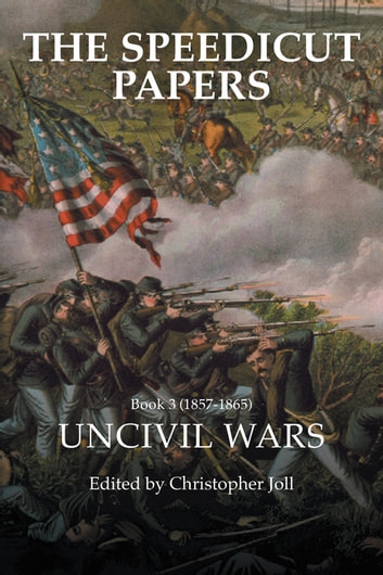 The Speedicut Papers Book 3 (1857–1865) - Uncivil Wars ebook by Christopher Joll