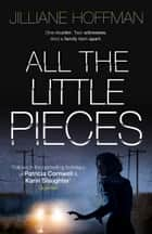 All the Little Pieces ebook by Jilliane Hoffman