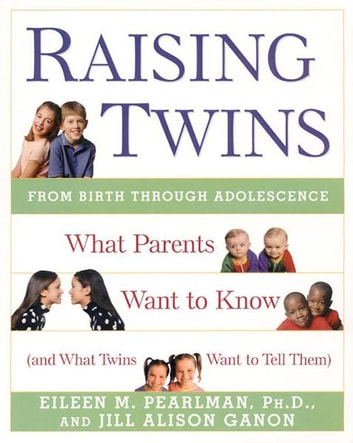 Raising Twins - What Parents Want to Know (and What Twins Want to Tell Them) ebook by Jill Alison Ganon,Eileen M Pearlman