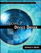 Windows 7 Device Driver ebook by Ronald D. Reeves Ph.D.