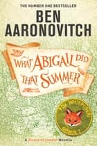 What Abigail Did That Summer ebook by Ben Aaronovitch