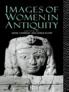 Images of Women in Antiquity ebook by Averil Cameron, Amélie Kuhrt