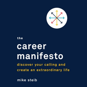 The Career Manifesto - Discover Your Calling and Create an Extraordinary Life audiobook by Mike Steib