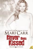 Never Been Kissed ebook by Mari Carr