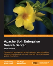 Apache Solr Enterprise Search Server - Third Edition ebook by David Smiley,Eric Pugh,Kranti Parisa,Matt Mitchell