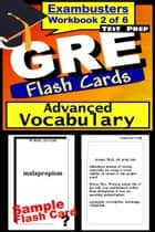 GRE Test Prep Advanced Vocabulary 2 Review--Exambusters Flash Cards--Workbook 2 of 6 - GRE Exam Study Guide ebook by GRE Exambusters