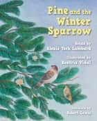 Pine and the Winter Sparrow ebook by Alexis York Lumbard, Beatriz Vidal, Robert Lewis