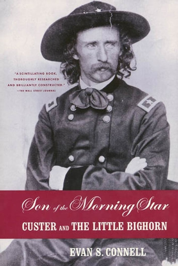 Son of the Morning Star - Custer and The Little Bighorn ebook by Evan S. Connell