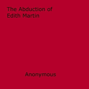 The Abduction of Edith Martin ebook by Anon Anonymous