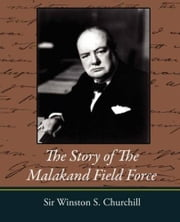 The Story Of The Malakand Field Force ebook by Sir Winston S. Churchill