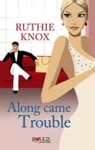 Along Came Trouble: A Rouge Contemporary Romance eBook by Ruthie Knox