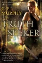 Truthseeker ebook by C.E. Murphy