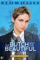 The Butch and the Beautiful - A Queers of La Vista Novel ebook by Kris Ripper