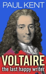 Voltaire - the last happy writer ebook by Paul Kent