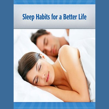 Sleep Habits for a Better Life - Best Practices audiobook by John Sand