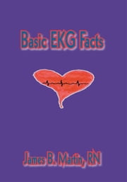 Basic EKG Facts ebook by RN James B. Martin