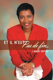 ET IL N'EUT PAS DE FIN… ebook by J. Mairy Dietch'
