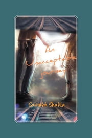 An Unacceptable Journey ebook by Saurabh Shukla