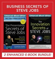 Business Secrets of Steve Jobs: Business Secrets of Steve Jobs: Presentation Secrets and Innovation secrets all in one book! (ENHANCED EBOOK BUNDLE) - Business Secrets of Steve Jobs: Presentation Secrets and Innovation secrets all in one book! (ENHANCED EBOOK BUNDLE) ebook by Carmine Gallo