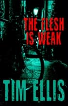 The Flesh is Weak (P&R3) ebook by Tim Ellis