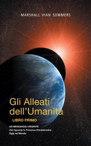 Gli Alleati dell'Umanità LIBRO PRIMO (AH1-Italian Edition) ebook by Marshall Vian Summers